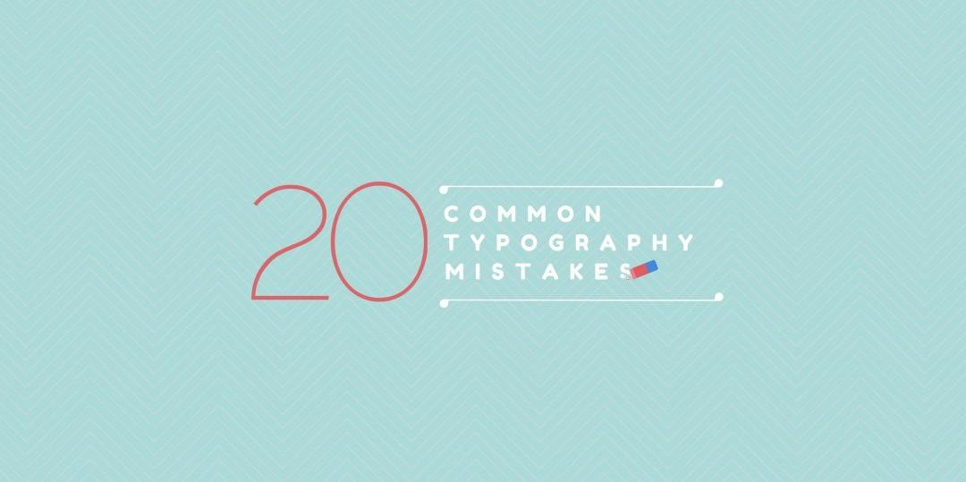 20 LỖI TYPOGRAPHY CẦN TRÁNH